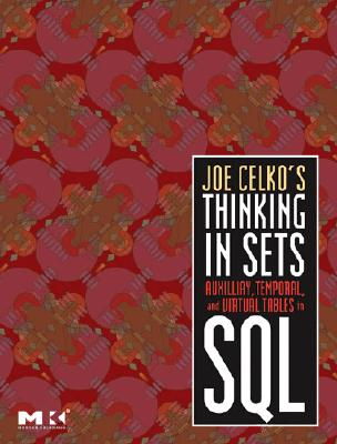 Image for Joe Celko's Thinking in Sets: Auxiliary, Temporal, and Virtual Tables in SQL (The Morgan Kaufmann Series in Data Management Systems)