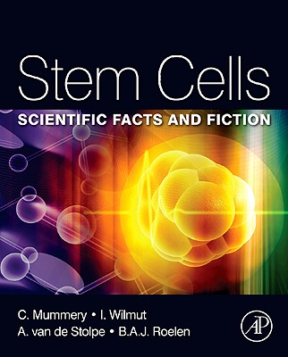 Stem Cells: Scientific Facts and Fiction, Mummery, Christine; van de Stolpe, Anja; Roelen, Bernard; Clevers, Hans