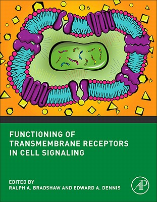 Functioning of Transmembrane Receptors in Signaling Mechanisms: Cell Signaling Collection (Cell Signaling Series), Ralph A. Bradshaw (Editor), Edward A. Dennis (Editor)