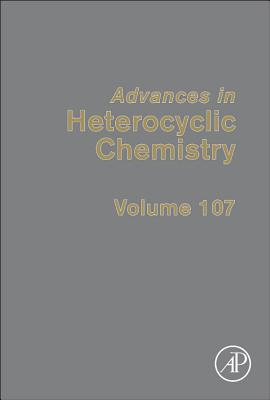 Advances in Heterocyclic Chemistry, Volume 107, Alan R. Katritzky (Editor)