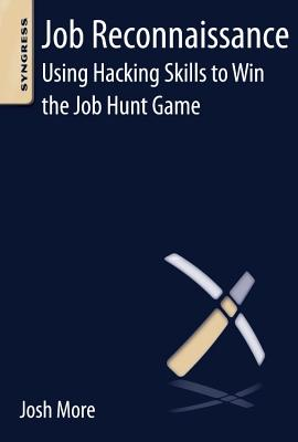 Job Reconnaissance: Using Hacking Skills to Win the Job Hunt Game, More, Josh