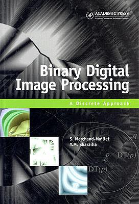 Binary Digital Image Processing: A Discrete Approach, Marchand-Maillet, Stéphane; Sharaiha, Yazid M.