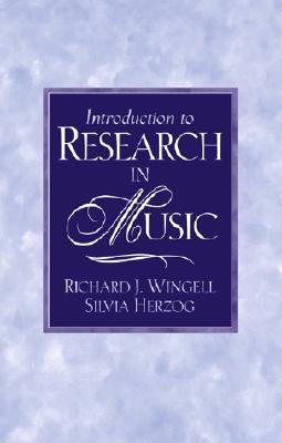 Introduction to Research in Music, Wingell, Richard J. And  Silvia Herzog