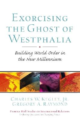 Image for Exorcising the Ghost of Westphalia: Building World Order in the New Millennium