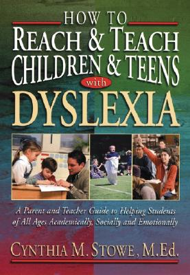 Image for How To Reach and Teach Children and Teens with Dyslexia: A Parent and Teacher Guide to Helping Students of All Ages Academically, Socially, and Emotionally