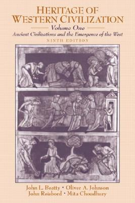 Heritage of Western Civilization, Volume I: Ancient Civilizations and the Emergence of the West (9th Edition), Beatty Deceased, John L.; Johnson Deceased, Oliver A.; Reisbord Ph.D., John; Choudhury, Mita