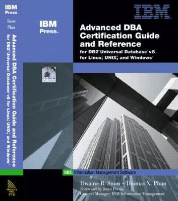 Advanced Dba Certification Guide and Reference for DB2 Universal Database V8 for Linux, Unix, and Windows, Snow, Dwaine;Phan Thomas X.;Phan, Thomas X.
