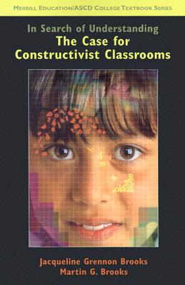 In Search of Understanding: The Case for Constructivist Classrooms, Brooks, Jacqueline; Brooks, Martin