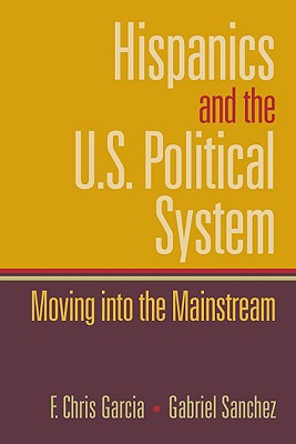 Image for Hispanics and the U.S. Political System: Moving Into the Mainstream