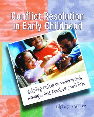 Image for Conflict Resolution in Early Childhood: Helping Children Understand, Manage, and Resolve Conflicts