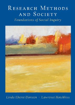 Research Methods And Society: Foundations Of Social Inquiry, Dorsten, Linda Eberst;Hotchkiss, Lawrence