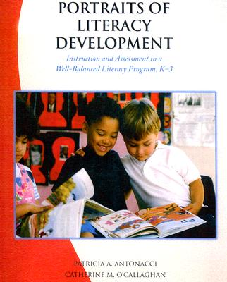 Image for Portraits of Literacy Development: Instruction and Assessment in a Well-Balanced Literacy Program, K-3