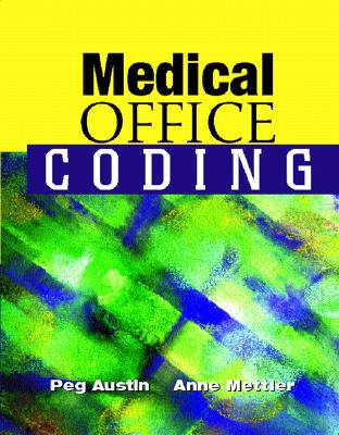 Medical Office Coding, Peg Austin RHIA CCS-P CPC (Author), Anne Mettler (Author)
