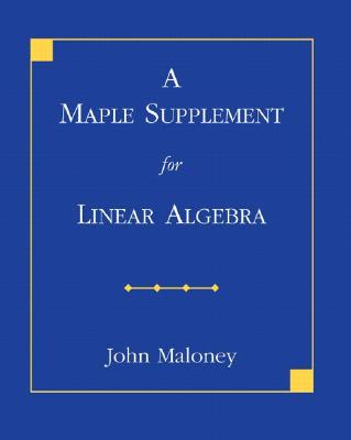 A Maple Supplement for Linear Algebra (Paperback), Maloney, John