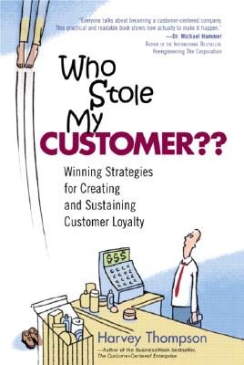 Image for Who Stole My Customer?? Winning Strategies for Creating and Sustaining Customer Loyalty