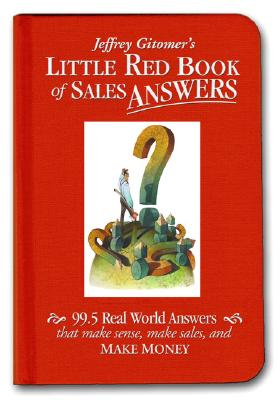 Image for Little Red Book of Sales Answers: 99.5 Real World Answers That Make Sense, Make Sales, and Make Money
