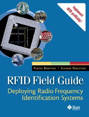 RFID Field Guide: Deploying Radio Frequency Identification Systems, Bhuptani, Manish; Moradpour, Shahram