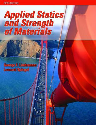 Applied Statics and Strength of Materials (5th Edition), Limbrunner, George F.; Spiegel, Leonard