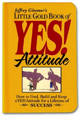 Image for Little Gold Book of YES! Attitude: How to Find, Build and Keep a YES! Attitude for a Lifetime of SUCCESS (Jeffrey Gitomer's Little Books)