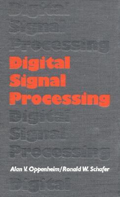 Digital Signal Processing, Oppenheim, Alan V.; Schafer, Ronald W.