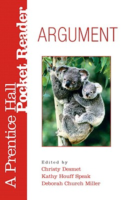 Argument: A Prentice Hall Pocket Reader, Christy Desmet (Editor), Kathy Houff Speak (Editor), Deborah Church Miller (Editor)
