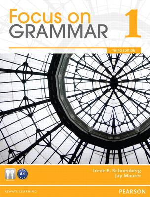 Focus on Grammar 1 (3rd Edition), Irene E. Schoenberg (Author), Jay Maurer (Author)