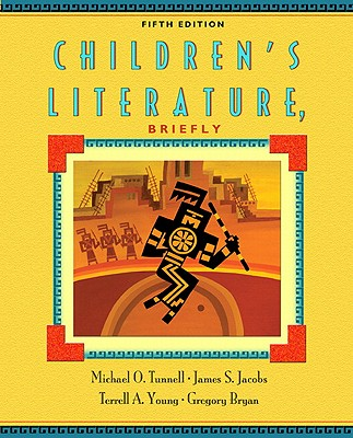 Children's Literature, Briefly (5th Edition), Tunnell, Michael O.; Jacobs, James S.; Young, Terrell A.; Bryan, Gregory