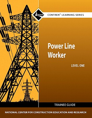Power Line Worker Level 1 Trainee Guide, NCCER, National Center for Construction Education and Research