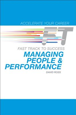 Managing People & Performance: Fast Track to Success (Accelerate Your Career), David Ross
