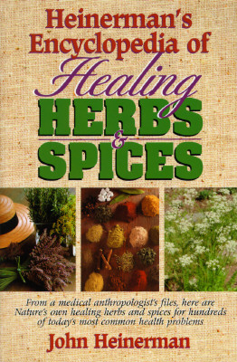 Image for Heinerman's Encyclopedia of Healing Herbs & Spices: From a Medical Anthropologist's Files, Here Are Nature's Own Healing Herbs and Spices for Hundreds of Today's Most Common Health Problems