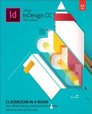Adobe InDesign CC Classroom in a Book (2015 release), Anton, Kelly Kordes; Cruise, John