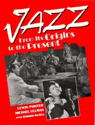 JAZZ : FROM ITS ORIGINS TO THE PRESENT, LEWIS PORTER