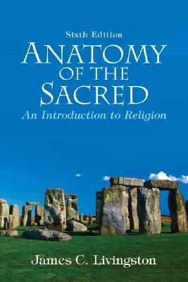 Anatomy of the Sacred: An Introduction to Religion (6th Edition), James C. Livingston