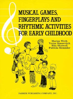 Musical Games, Fingerplays and Rhythmic Activities for Early Childhood, Wirth, Marian; Stassevitch, Verna; Shotwell, Rita; Stemmler, Patricia