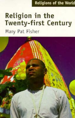 Religions of the World: Religion in the Twenty-First Century, Fisher, Mary Pat; Smart, Ninian