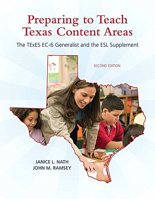 Preparing to Teach Texas Content Areas: The TExES EC-6 Generalist & the ESL Supplement (2nd Edition) (Pearson Custom Education), Nath, Janice L.; Ramsey, John M.