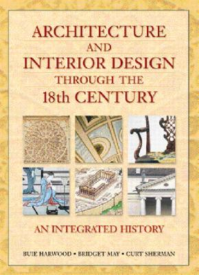 Image for Architecture and Interior Design Through the 18th Century: An Integrated History