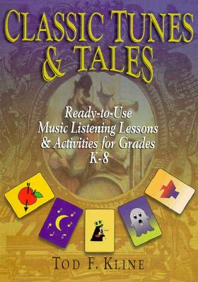 Classic Tunes & Tales: Ready-To-Use Music Listening Lessons & Activities for Grades K-8, Kline, Tod F.