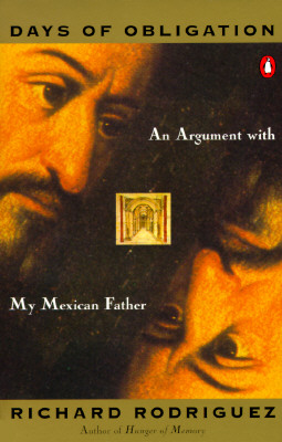 Days of Obligation: An Argument with My Mexican Father, Richard Rodriguez