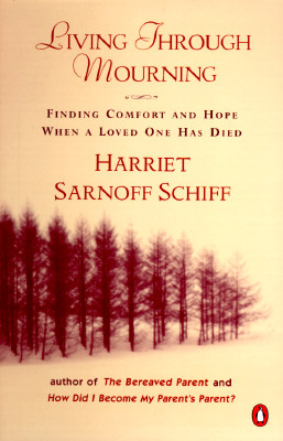 Living Through Mourning: Finding Comfort and Hope When a Loved One Has Died, Schiff, Harriet Sarnoff