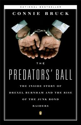 "The Predators' Ball: The Inside Story of Drexel Burnham and the Rise of the JunkBond Raiders, ""Bruck, Connie"""