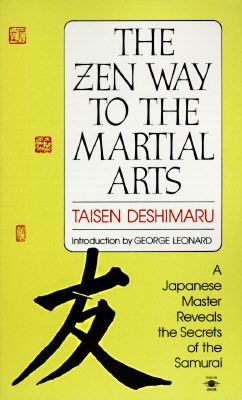 The Zen Way to Martial Arts: A Japanese Master Reveals the Secrets of the Samurai (Compass), Taisen Deshimaru