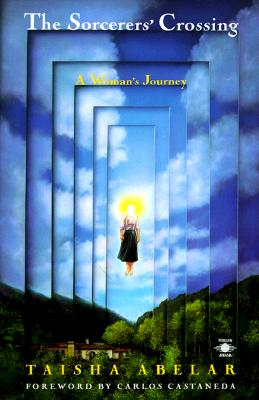 "The Sorcerer's Crossing: A Woman's Journey (Compass), ""Abelar, Taisha, Casteneda, Carlos"""