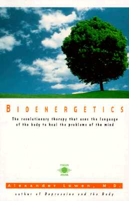Image for Bioenergetics: The Revolutionary Therapy That Uses the Language of the Body to Heal the Problems of the Mind