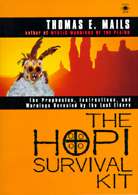 The Hopi Survival Kit: The Prophecies, Instructions and Warnings Revealed by the Last Elders, Thomas E. Mails