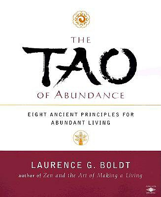 The Tao of Abundance: Eight Ancient Principles for Abundant Living, Laurence G. Boldt