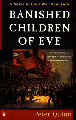 Banished Children of Eve, A Novel of Civil War New York, Quinn, Peter