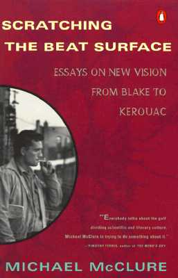 Scratching the Beat Surface: Essays on New Vision from Blake to Kerouac, McClure, Michael