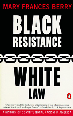 Black Resistance/White Law: A History of Constitutional Racism in America, Berry, Mary Frances