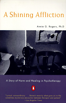 A Shining Affliction: A Story of Harm and Healing in Psychotherapy, Rogers, Annie G.